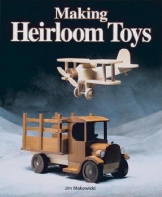 Making Heirloom Toys - Makowicki, Jim, and Makowicki, Jun