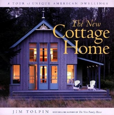 The New Cottage Home: A Tour of Unique American Dwellings - Tolpin, Jim, and Tolpin, James L