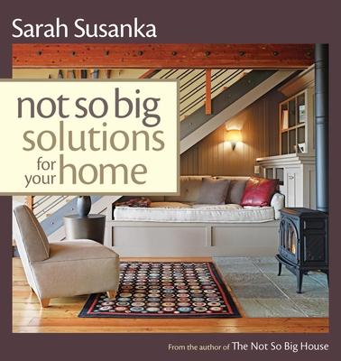 Not So Big Solutions for Your Home - Susanka, Sarah, and Susanka Studios