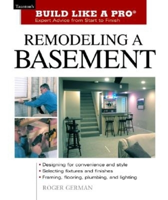 Remodeling a Basement: Expert Advice from Start to Finish - German, Roger