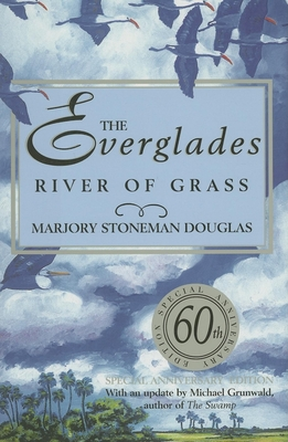 The Everglades: River of Grass - Douglas, Marjory Stoneman, and Grunwald, Michael (Afterword by)