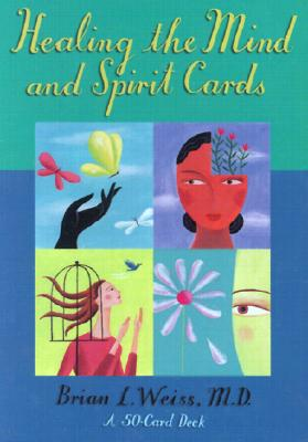 Healing the Mind and Spirit - Weiss, Brian L.