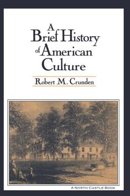 A Brief History of American Culture - Crunden, Robert M