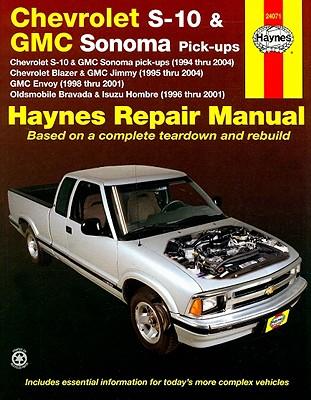 Haynes Chevrolet S-10 & GMC Sonoma Pick-Ups: Chevrolet S-10 & GMC Sonoma Pick-Ups (1994 Thru 2004) Chevrolet Blazer & GMC Jimmy (1995 Thru 2004) GMC Envoy (1998 Thru 2001) Oldsmobile Bravada & Isuzu Hombre (1996 Thru 2001) - Maddox, Robert, and Haynes, John H