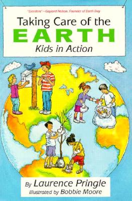 Taking Care of the Earth: Kids in Action - Pringle, Laurence, and Moore, Bobbie (Illustrator)