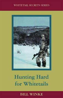 Hunting Hard for Whitetails - Winke, Bill, and Boddington, Craig (Editor)