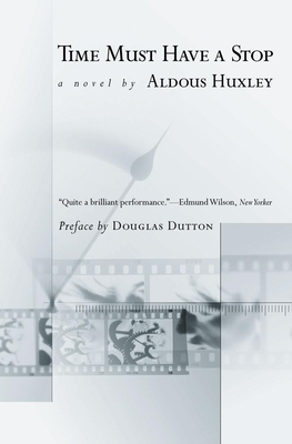Time Must Have a Stop - Huxley, Aldous, and Dutton, Douglas (Preface by)