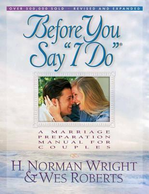 """Before You Say """"I Do"""" - Wright, H Norman, Dr., and Roberts, Wes"""