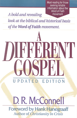 A Different Gospel: Biblical and Historical Insights Into the Word of Faith Movement - McConnell, Dan R, and Hanegraaff, Hank (Foreword by)