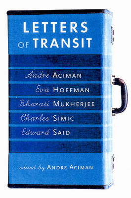 Letters of Transit: Reflections on Exile, Identity, Language, and Loss -