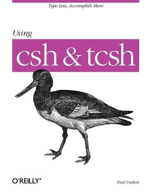 Using CSH & Tcsh - DuBois, Paul, and Paul DuBois