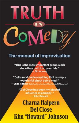 Truth in Comedy: The Manual for Improvisation - Halpern, Charna, and Close, and Johnson, Kim Howard