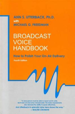 Broadcast Voice Handbook: How to Polish Your On-Air Delivery - Utterback, Ann S, and Freedman, Michael G