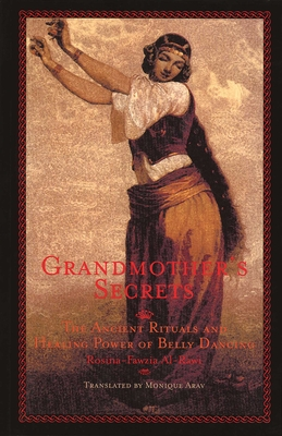 Grandmother's Secrets: The Ancient Rituals and Healing Power of Belly Dancing - Al-Rawi, Rosina-Fawzia, and Arav, Monique (Translated by)
