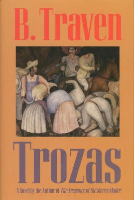Trozas - Traven, B, and Young, Hugh (Translated by)