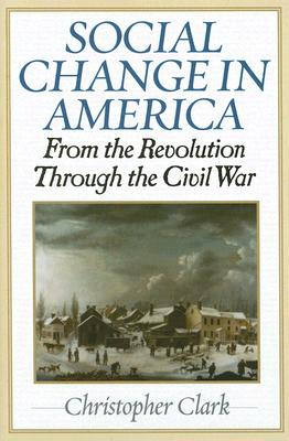 Social Change in America: From the Revolution to the Civil War - Clark, Christopher, MD