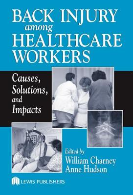 Back Injury Among Healthcare Workers - Charney, William (Editor), and Hudson, Anne, and Hudson, Anne (Editor)
