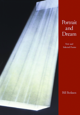 Portrait and Dream: New and Selected Poems - Berkson, Bill