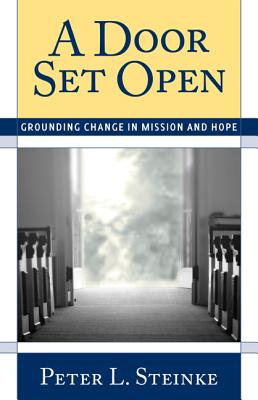 A Door Set Open: Grounding Change in Mission and Hope - Steinke, Peter L