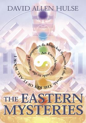 The Eastern Mysteries: An Encyclopedic Guide to the Sacred Languages & Magickal Systems of the World - Hulse, David Allen, and Segaard, Matthew (Editor)