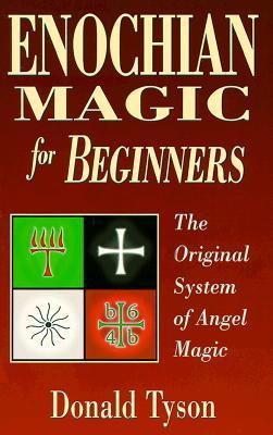 Enochian Magic for Beginners Enochian Magic for Beginners: The Original System of Angel Magic the Original System of Angel Magic - Tyson, Donald