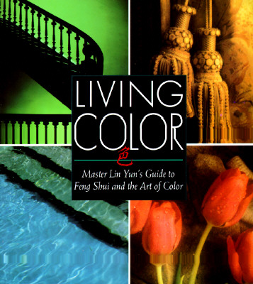 Living Color: Master Lin Yuns Guide to Feng Shui and the Art of Color - Rossbach, Sarah, and Yun, Lin, Grandmaster