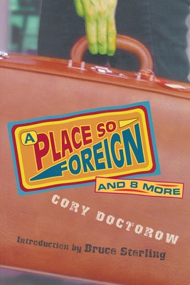 A Place So Foreign and Eight More - Doctorow, Cory, and Sterling, Bruce (Introduction by)