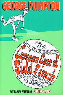 The Curious Case of Sidd Finch - Plimpton, George, and Ames, Jonathan (Preface by)