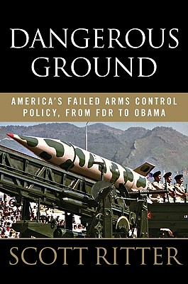Dangerous Ground: America's Failed Arms Control Policy, from FDR to Obama -