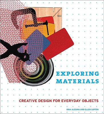 Exploring Materials: Creative Design for Everyday Objects - Alesina, Inna, and Lupton, Ellen