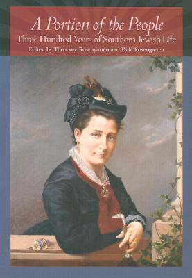 A Portion of the People: Three Hundred Years of Southern Jewish Life - Rosengarten, Theodore (Introduction by), and Evans, Eli N (Preface by)