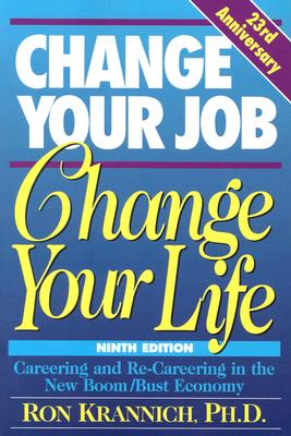 Change Your Job, Change Your Life: Careering and Re-Careering in the New Boom/Bust Economy - Krannich, Ronald L, Dr., Ph.D., and Krannich, Ron