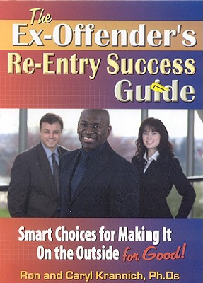The Ex-Offender's Re-Entry Success Guide - Krannich, Ron, and Krannich, Caryl, PH.D.