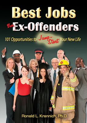 Best Jobs for Ex-Offenders: 101 Opportunities to Jump-Start Your New Life - Krannich, Ron