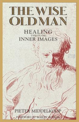 The Wise Old Man: Healing Through Inner Images - Middelkoop, Pieter, and Dixon, Adrienne (Translated by), and Bosnak, Robert (Foreword by)