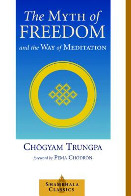 The Myth of Freedom - Trungpa, Chogyam, and Chodron, Pema (Foreword by)