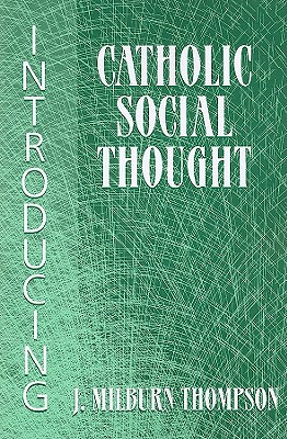 Introducing Catholic Social Thought - Thompson, J Milburn