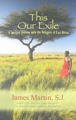 This Our Exile: A Spiritual Journey with the Refugees of East Africa - Martin, James