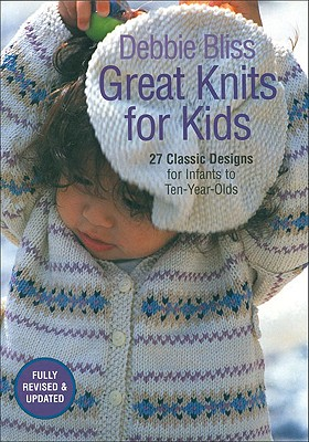 Great Knits for Kids: 27 Classic Designs for Infants to Ten-Year-Olds - Bliss, Debbie