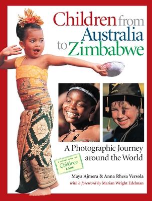 Children from Australia to Zimbabwe: A Photographic Journey Around the World - Ajmera, Maya, and Versola, Anna Rhesa, and Edelman, Marian Wright (Foreword by)