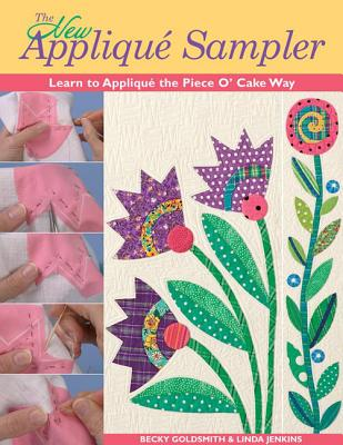 The New Applique Sampler: Learn to Applique the Piece O' Cake Way - Goldsmith, Becky, and Jenkins, Linda