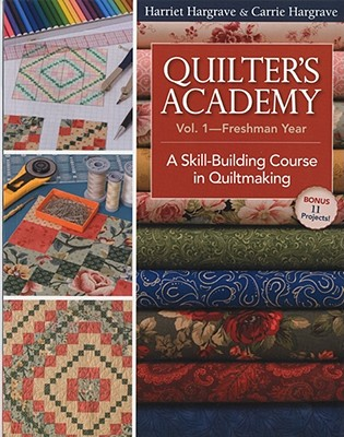 Quilter's Academy Vol. 1, Freshman Year: A Skill-Building Course in Quiltmaking - Hargrave, Harriet, and Hargrave, Carrie