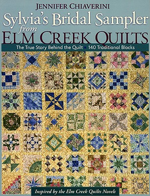 Sylvia's Bridal Sampler from Elm Creek Quilts: The True Story Behind the Quilt - 140 Traditional Blocks - Chiaverini, Jennifer