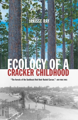 Ecology of a Cracker Childhood - Ray, Janisse