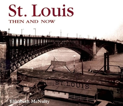 St. Louis Then and Now - McNulty, Elizabeth