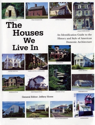 The Houses We Live in: An Identification Guide to the History and Style of American Domestic Architecture - Howe, Jeffery (Editor), and Neal, James