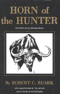 Horn of the Hunter: The Story of an African Safari - Ruark, Robert