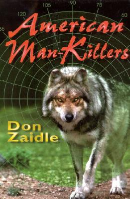 American Man-Killers: True Stories of a Dangerous Wilderness - Zaidle, Don
