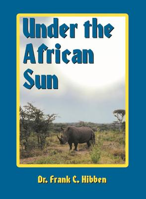 Under the African Sun: Forty-Eight Years of Hunting the African Continent - Hibben, Frank C