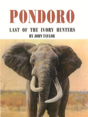 Pondoro: Last of the Ivory Hunters - Taylor, John, C.M, car